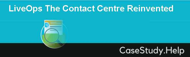 LiveOps The Contact Centre Reinvented
