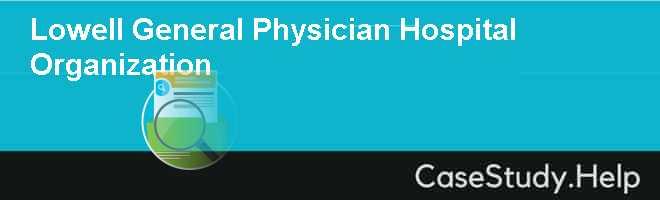 Lowell General Physician Hospital Organization