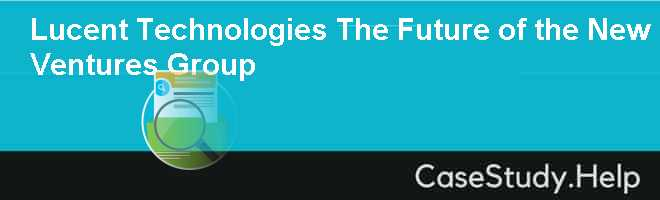 Lucent Technologies The Future of the New Ventures Group
