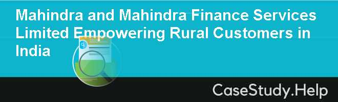 Mahindra and Mahindra Finance Services Limited Empowering Rural Customers in India