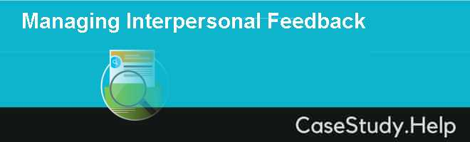 Managing Interpersonal Feedback