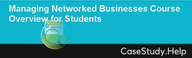 Managing Networked Businesses Course Overview for Students Case Solution