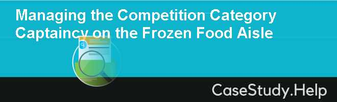 Managing the Competition Category Captaincy on the Frozen Food Aisle Case Solution