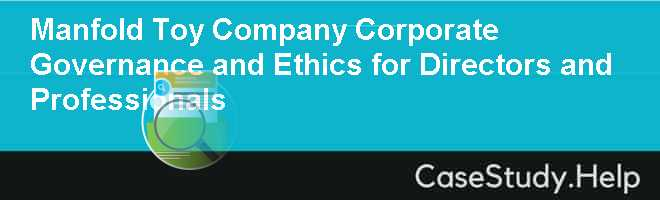 Manfold Toy Company Corporate Governance and Ethics for Directors and Professionals