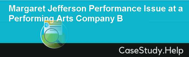 Margaret Jefferson Performance Issue at a Performing Arts Company B