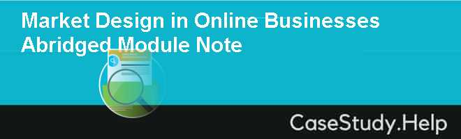 Market Design in Online Businesses Abridged Module Note