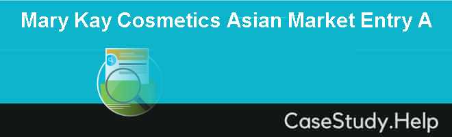 "mary kay cosmetics asian market entry Topics discussed include market segmentation, global marketing ethics  hbs  case: analyze ""mary kay cosmetics: asian market entry."