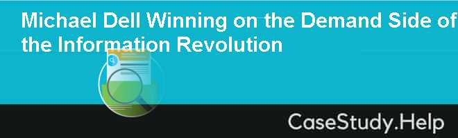 Michael Dell Winning on the Demand Side of the Information Revolution Case Solution