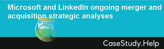 Microsoft and LinkedIn ongoing merger and acquisition strategic analyses
