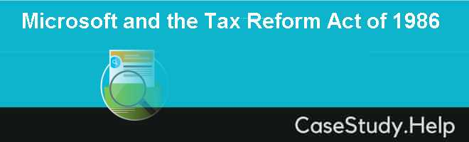 Microsoft and the Tax Reform Act of 1986 Case Solution