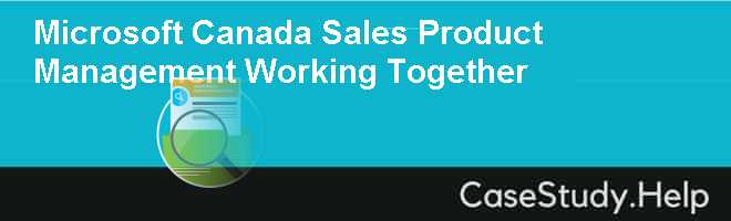 microsoft canada sales and product management working together Management to customer service, and it takes advantage of the  place where  people can gather together to  news, product launches, and sales  need  everything to be working cohesively  canada who are deaf or hard-of-hearing.