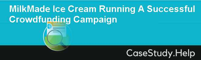 MilkMade Ice Cream Running A Successful Crowdfunding Campaign Case Solution
