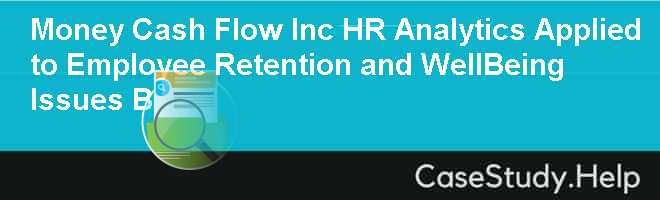 Money Cash Flow Inc HR Analytics Applied to Employee Retention and WellBeing Issues B Case Solution