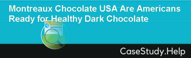 Montreaux Chocolate USA Are Americans Ready for Healthy Dark Chocolate