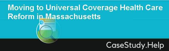 Moving to Universal Coverage Health Care Reform in Massachusetts