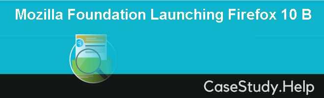 Mozilla Foundation Launching Firefox 10 B