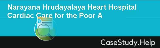 Narayana Hrudayalaya Heart Hospital Cardiac Care for the Poor A