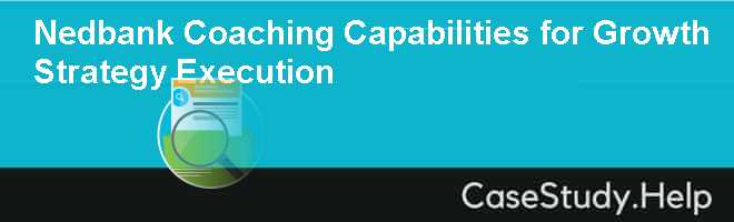 Nedbank Coaching Capabilities for Growth Strategy Execution Case Solution
