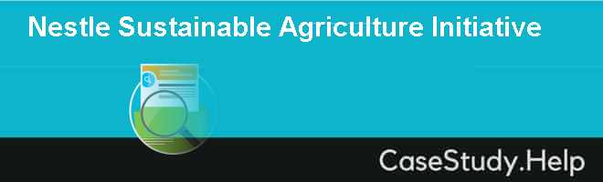 Nestle Sustainable Agriculture Initiative Case Solution