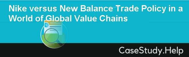 new balance value chain Case analysis: new balance athletic shoe inc introduction  correspondingly, the value-chain position and scope of new balance in terms of product-market positioning was derived in establishing sales and distribution networks to cite, new balance sells it products through an estimated 3,500 retailers from more than 12,000 outlets (bowen et.