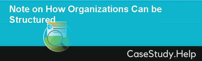 Note on How Organizations Can be Structured Case Solution