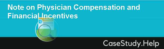 Note on Physician Compensation and Financial Incentives Case Solution