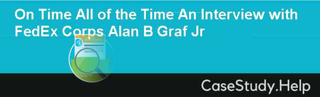 On Time All of the Time An Interview with FedEx Corps Alan B Graf Jr
