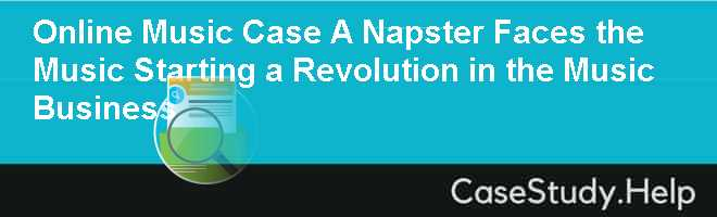 Napster: Opportunity Meets A Web of Egos Case Study Help - Case Solution & Analysis