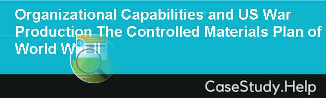 Organizational Capabilities and US War Production The Controlled Materials Plan of World War II