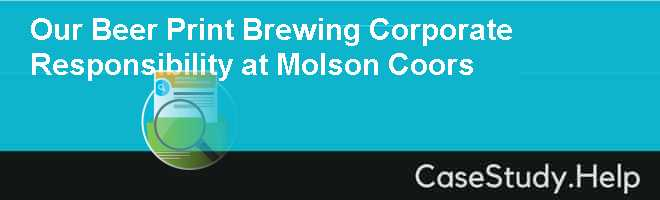 molson coors case study Access to case studies expires six months after purchase date publication date: november 19, 2013 molson coors' chief corporate responsibility officer has been tasked to use the company's efforts .