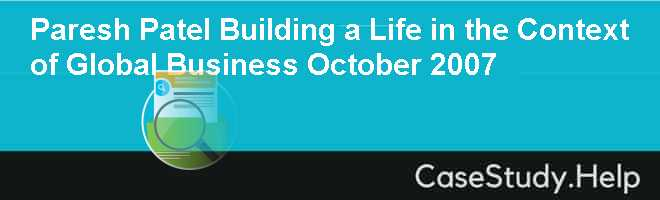 Paresh Patel Building a Life in the Context of Global Business  October 2007
