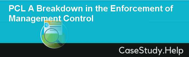 PCL A Breakdown in the Enforcement of Management Control