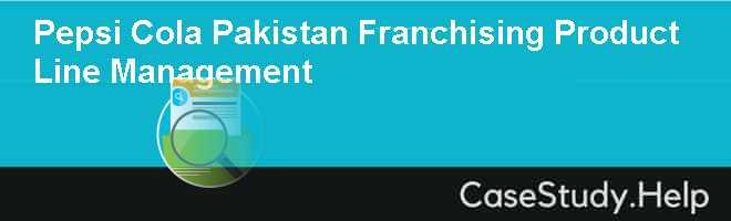 Pepsi Cola Pakistan Franchising  Product Line Management