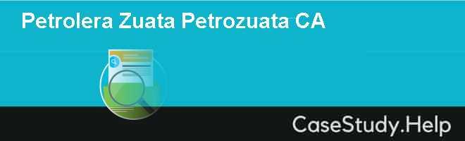 petrolera zuata petrozuata Petrolera zuata petrozuata ca case solution,petrolera zuata petrozuata ca case analysis, petrolera zuata petrozuata ca case study solution, petrozuata is offered $ 25 billion oil development project in venezuela.