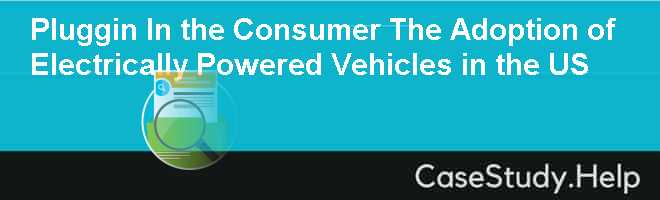 Pluggin In the Consumer The Adoption of Electrically Powered Vehicles in the US