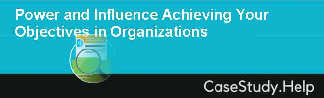 Power and Influence Achieving Your Objectives in Organizations Case Solution