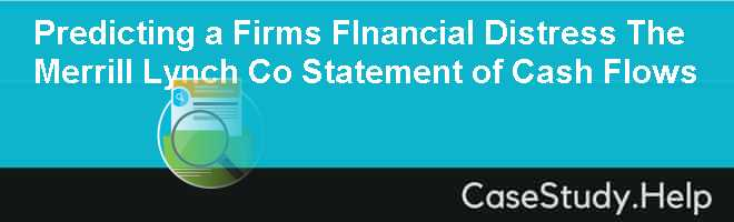 Predicting a Firm's financial distress: the merrill lynch co statement of cash flows