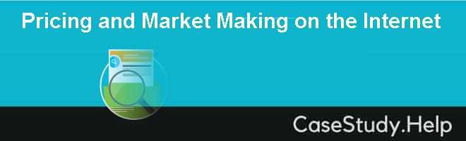 Pricing and Market Making on the Internet Case Solution