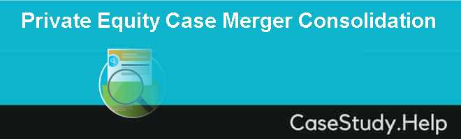 Private Equity Case Merger Consolidation