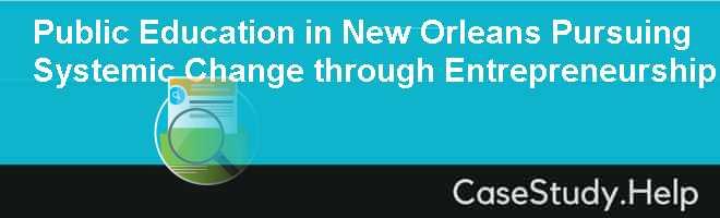 Public Education in New Orleans Pursuing Systemic Change through Entrepreneurship