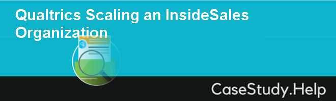 QUALTRICS: SCALING AN INSIDE-SALES ORGANIZATION