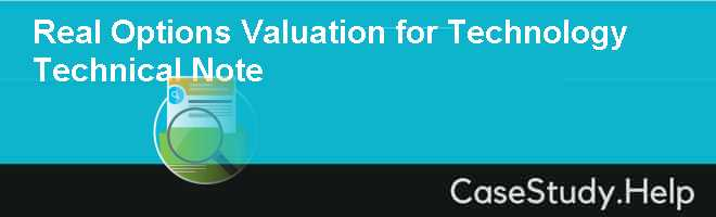 Real Options Valuation for Technology Technical Note
