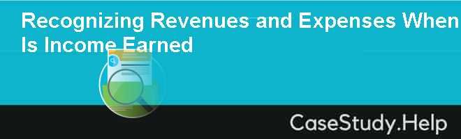 Recognizing Revenues and Expenses When Is Income Earned Case Solution
