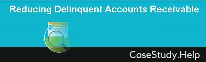 Reducing Delinquent Accounts Receivable