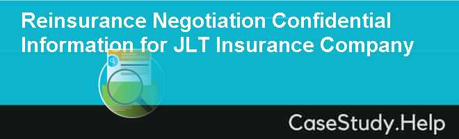 Reinsurance Negotiation Confidential Information for JLT Insurance Company