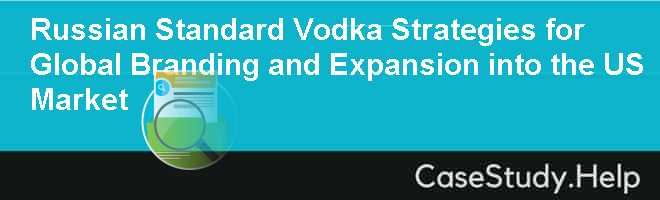 Russian Standard Vodka Strategies for Global Branding and Expansion into the US Market
