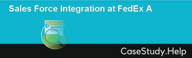Sales Force Integration at FedEx A