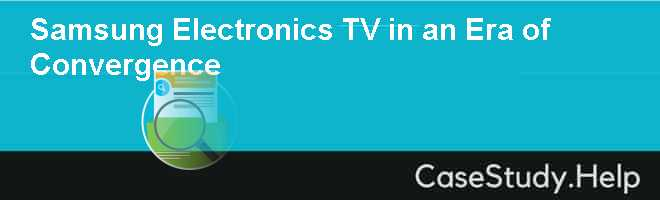 Samsung Electronics TV in an Era of Convergence Case Solution