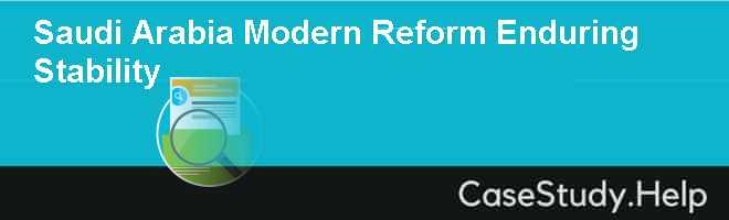Saudi Arabia Modern Reform Enduring Stability