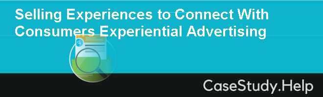 Selling Experiences to Connect With Consumers Experiential Advertising